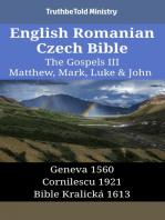 English Romanian Czech Bible - The Gospels III - Matthew, Mark, Luke & John: Geneva 1560 - Cornilescu 1921 - Bible Kralická 1613
