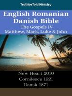 English Romanian Danish Bible - The Gospels IV - Matthew, Mark, Luke & John: New Heart 2010 - Cornilescu 1921 - Dansk 1871