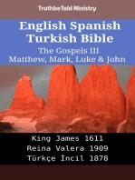 English Spanish Turkish Bible - The Gospels III - Matthew, Mark, Luke & John: King James 1611 - Reina Valera 1909 - Türkçe İncil 1878