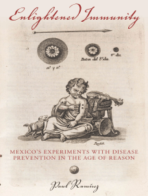 Enlightened Immunity: Mexico's Experiments with Disease Prevention in the Age of Reason