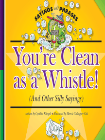You're Clean as a Whistle!: (And Other Silly Sayings)