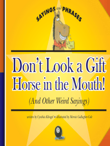 Don't Look a Gift Horse in the Mouth!: (And Other Weird Sayings)