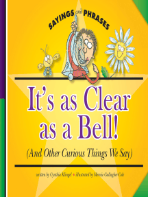 It's as Clear as a Bell!: (And Other Curious Things We Say)