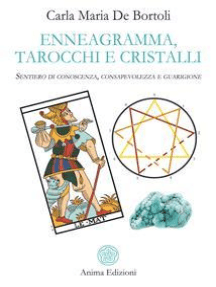 Enneagramma, Tarocchi e Cristalli: Sentiero di conoscenza, consapevolezza e guarigione