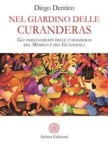 Nel Giardino delle Curanderas: Gli insegnamenti delle curanderas del Messico e del Guatemala