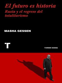 El futuro es historia: Rusia y el regreso del totalitarismo