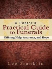 A Pastor's Practical Guide to Funerals: Offering Help, Assurance, and Hope