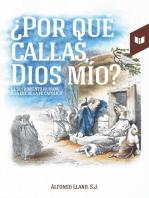 ¿Por qué callas, Dios mío?: El sufrimiento humano a la luz de la fé católica