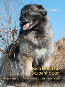 Kein Hund für Stubenhocker: Geschichten über und mit dem Kaukasischen Owtscharka