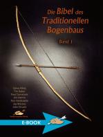 Die Bibel des Traditionellen Bogenbaus Band 1