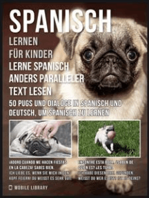 Spanisch Lernen Für Kinder - Lerne Spanisch Anders Paralleler Text Lesen: 50 Pugs und Dialoge in Spanisch und Deutsch, um Spanisch zu lernen