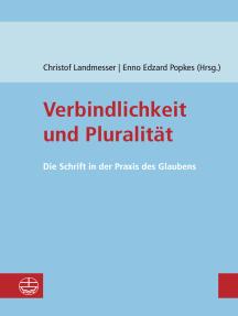 Verbindlichkeit und Pluralität: Die Schrift in der Praxis des Glaubens