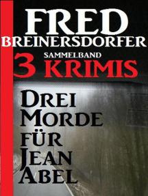 Drei Morde für Jean Abel: Sammelband 3 Krimis