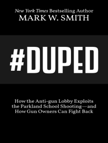 #Duped: How the Anti-gun Lobby Exploits the Parkland School Shooting--and How Gun Owners Can Fight Back