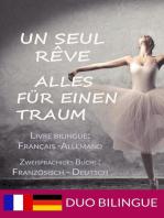 Un Seul Rêve/Alles für einen Traum (Zweisprachige Ausgabe