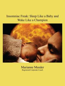 Insomniac Freak: Sleep Like a Baby and Wake Like a Champion