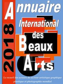 Annuaire international des Beaux Arts 2018: Le recueil des Acteurs du secteur Artistique Graphique et Plastique  Mondial Contemporain