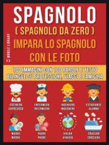 Spagnolo ( Spagnolo da zero ) Impara lo spagnolo con le foto (Vol 1): 100 immagini con 100 parole e testo bilingue su Professioni, Viaggi e Famiglia