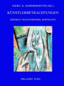 Künstlerbetrachtungen: Diderot, Wackenroder, Hoffmann: Rameaus Neffe, Joseph Berglinger, Johannes Kreisler, Kater Murr