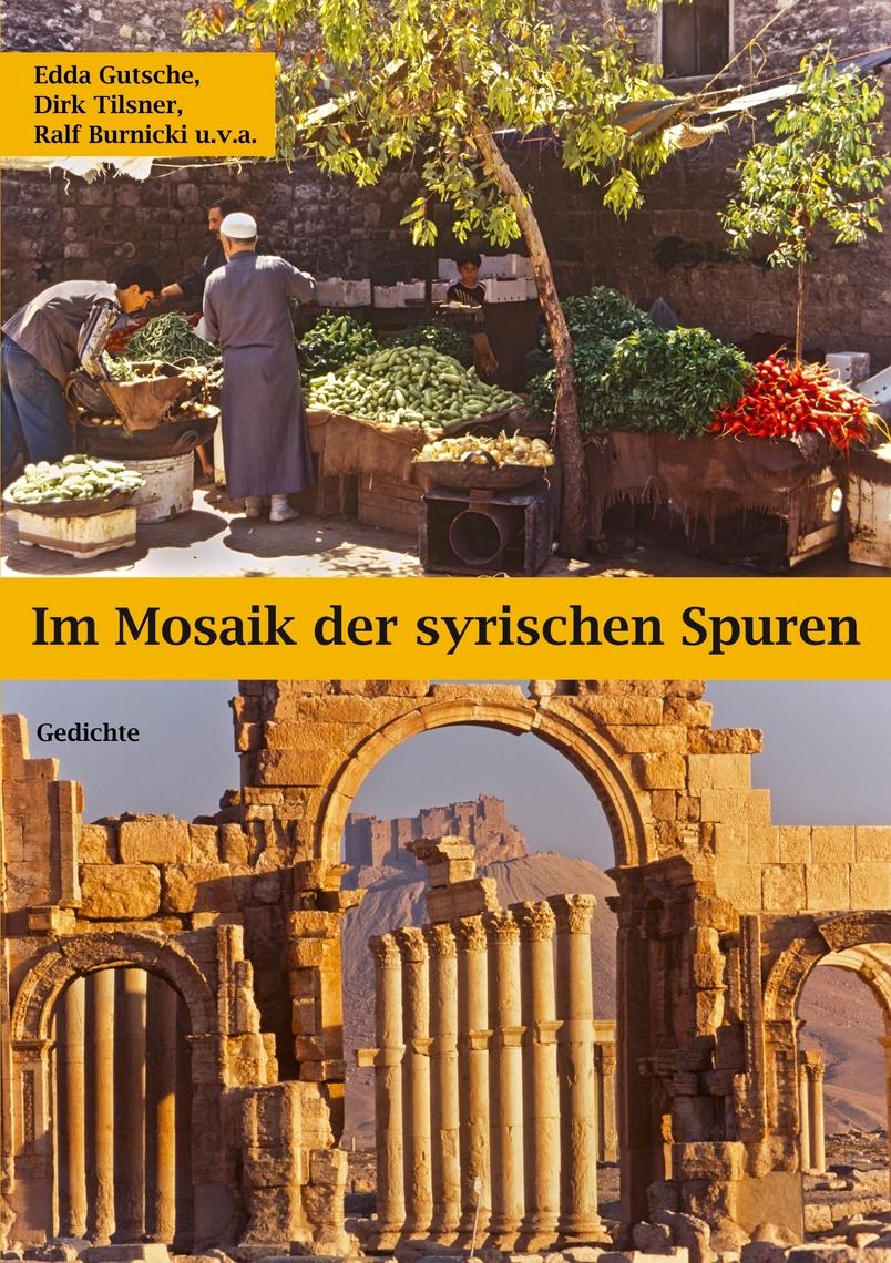 Lesen Sie Im Mosaik Der Syrischen Spuren Online Von Edda Gutsche Dirk Tilsner Und Ralf Burnicki Bucher Kostenlose 30 Tage Testversion Scribd