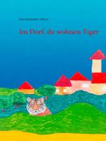 Im Dorf, da wohnen Tiger
