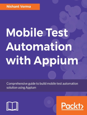 Mobile Test Automation with Appium by Nishant Verma - Read Online
