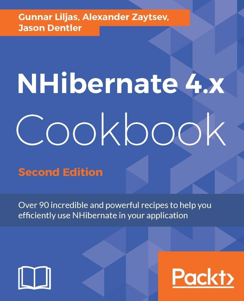NHibernate 4 x Cookbook - Second Edition by Jason Dentler, Gunnar