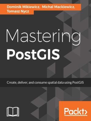 Mastering PostGIS by Dominik Mikiewicz, Michal Mackiewicz, and Tomasz Nycz  - Read Online