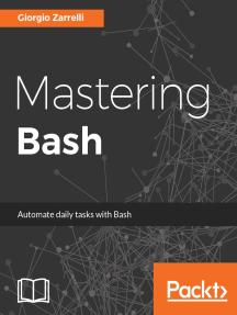 Mastering Bash by Giorgio Zarrelli - Book - Read Online