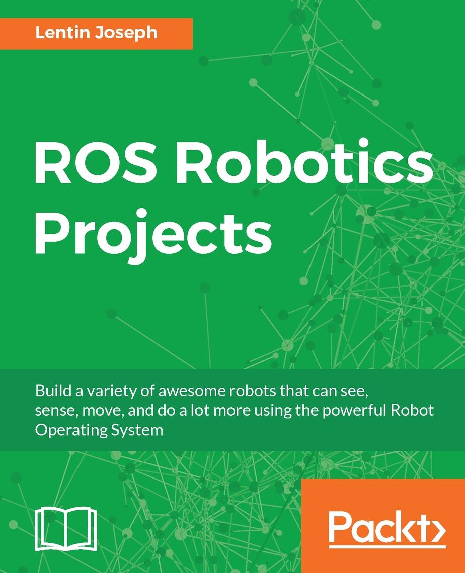 ROS Robotics Projects by Lentin Joseph - Read Online