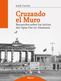 Cruzando el muro: Recuerdos sobre los comienzos del Opus Dei en Alemania