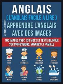 Anglais ( L'Anglais facile a lire ) - Apprendre L'Anglais Avec Des Images (Vol 1): 100 images avec 100 mots et texte bilingue sur professions, voyages et famille