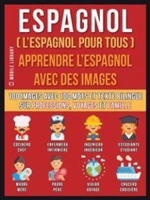 Espagnol ( L'Espagnol Pour Tous ) - Apprendre L'Espagnol Avec Des Images (Vol 1): 100 images avec 100 mots et texte bilingue sur professions, voyages et famille