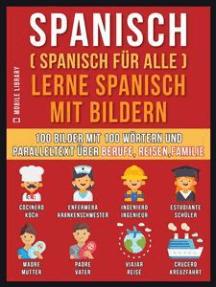 Spanisch (Spanisch für alle) Lerne Spanisch mit Bildern (Vol 1): 100 Bilder mit 100 Wörtern und paralleltext über Berufe, Reisen,Familie