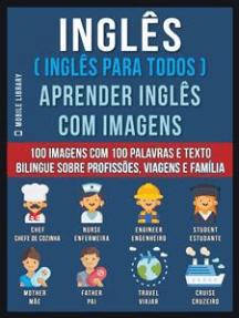 Inglês ( Inglês Para Todos ) Aprender Inglês Com Imagens (Vol 1): 100 imagens com 100 palavras e texto bilingue sobre profissões, viagens e família
