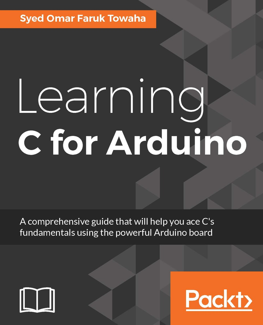 Learning C for Arduino by Syed Omar Faruk Towaha - Read Online