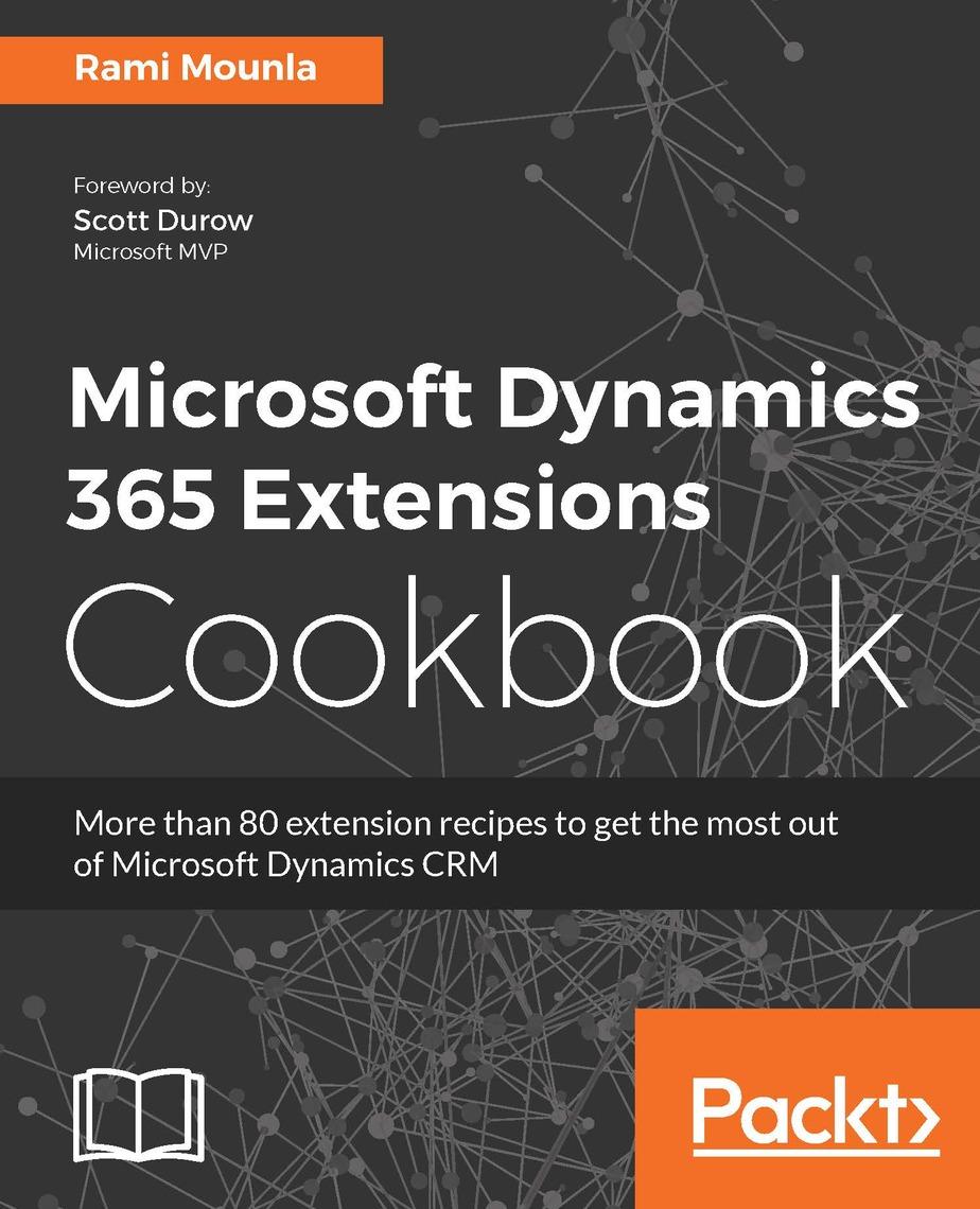 Microsoft Dynamics 365 Extensions Cookbook by Rami Mounla - Read Online