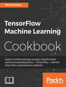 TensorFlow Machine Learning Cookbook by Nick McClure - Read Online