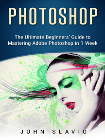 Photoshop: A Step by Step Ultimate Beginners' Guide to Mastering Adobe Photoshop in 1 Week
