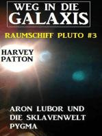 Aron Lubor und die Sklavenwelt Pygma Weg in die Galaxis – Raumschiff Pluto 3