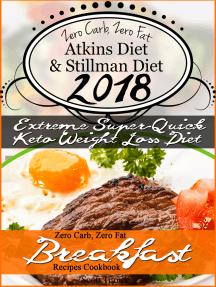 The New 2018 Stillman Diet Atkins Diet Friendly Zero Carb, Zero Fat Doctor's Super-Quick Weight Loss Diet Breakfast Recipes Cookbook