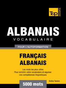Vocabulaire Français-Albanais pour l'autoformation: 5000 mots