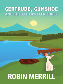 Gertrude, Gumshoe and the Clearwater Curse: Gertrude, Gumshoe, #6