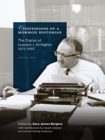 Confessions of a Mormon Historian: The Diaries of Leonard J. Arrington, 1971-1997