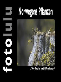 """Norwegens Pflanzen: """"Wo Trolle und Elfen leben"""""""