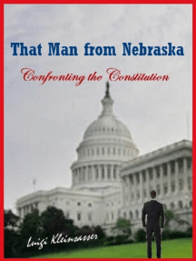 That Man from Nebraska - Confronting the Constitution