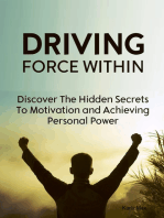 Driving Force Within - Discover the Hidden Secrets to Motivation and Achieving Personal Power