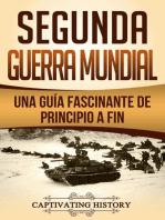 Segunda Guerra Mundial: Una guía fascinante de principio a fin