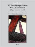 XX Secolo dopo Cristo Ubi Christianus?
