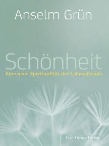 Schönheit: Eine neue Spiritualität der Lebensfreude